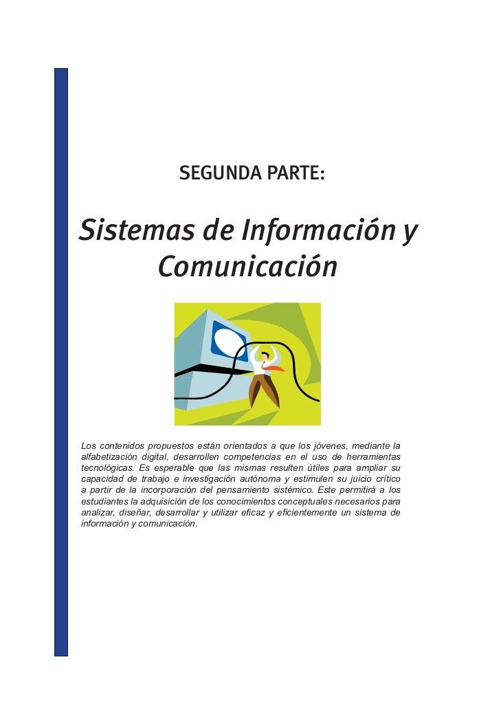 SEGUNDA PARTE:Sistemas de Información y      ComunicaciónLos contenidos propuestos están orientados a que los jóvenes, med...