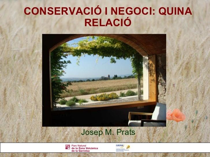 CONSERVACIÓ I NEGOCI: QUINA RELACIÓ Josep M. Prats