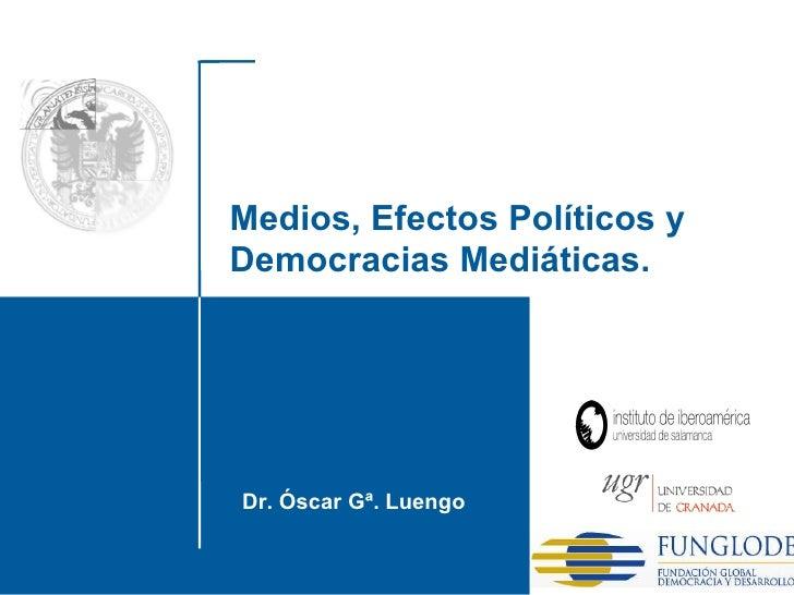 Dr. Óscar Gª. Luengo Santo Domingo, 2010 Medios, Efectos Políticos y Democracias Mediáticas.