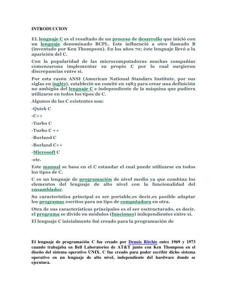 INTRODUCCION<br />EL lenguaje C es el resultado de un proceso de desarrollo que inició con un lenguaje denominado BCPL. Es...