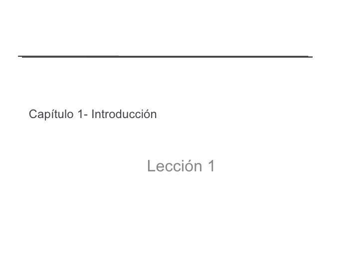 Capítulo 1- Introducción <ul><li>Lección 1 </li></ul>
