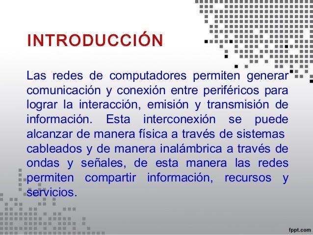 Las redes de computadores permiten generarcomunicación y conexión entre periféricos paralograr la interacción, emisión y t...
