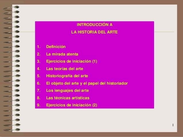1 INTRODUCCIÓN A LA HISTORIA DEL ARTE 1. Definición 2. La mirada atenta 3. Ejercicios de iniciación (1) 4. Las teorías del...