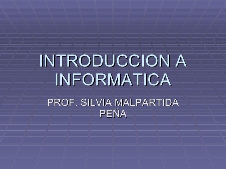 INTRODUCCION A INFORMATICA PROF. SILVIA MALPARTIDA PEÑA
