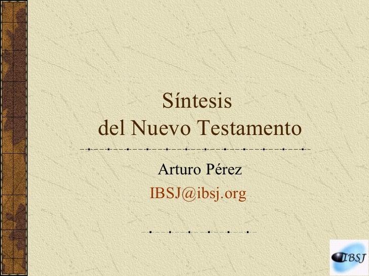 Síntesis  del Nuevo Testamento Arturo Pérez [email_address]