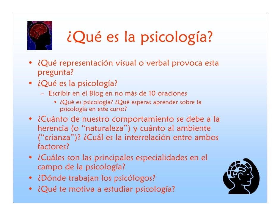 ¿Qué es la psicología? • ¿Qué representación visual o verbal provoca esta   pregunta? • ¿Qué es la psicología?    – Escrib...