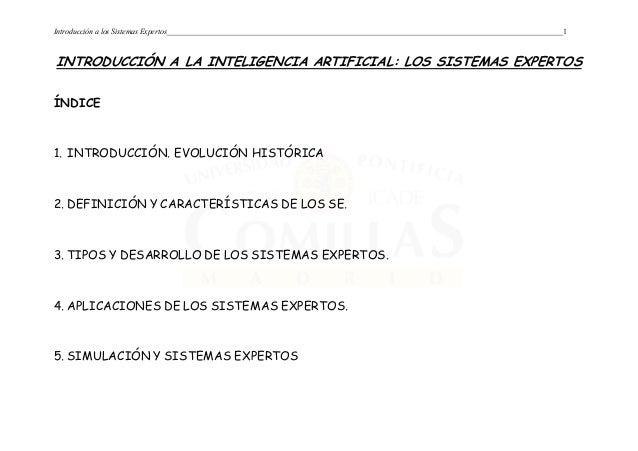 Introducción a los Sistemas Expertos 1 INTRODUCCIÓN A LA INTELIGENCIA ARTIFICIAL: LOS SISTEMAS EXPERTOS ÍNDICE 1. INTRODUC...
