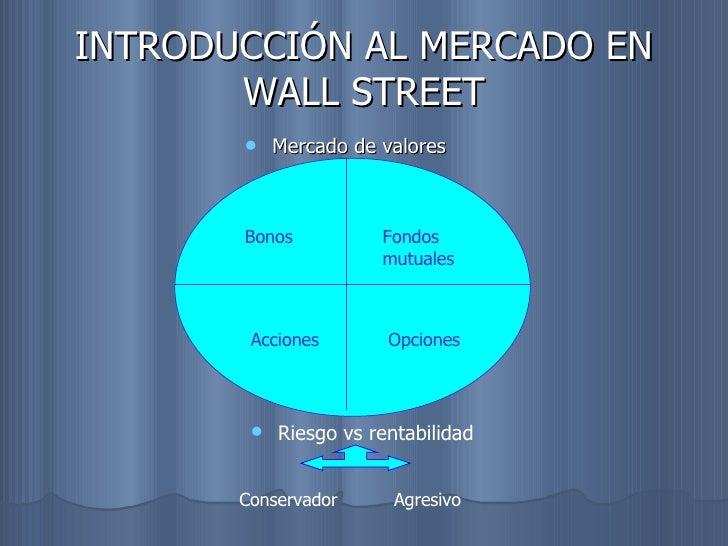 INTRODUCCIÓN AL MERCADO EN WALL STREET <ul><li>Mercado de valores </li></ul><ul><li>Riesgo vs rentabilidad </li></ul>Bonos...