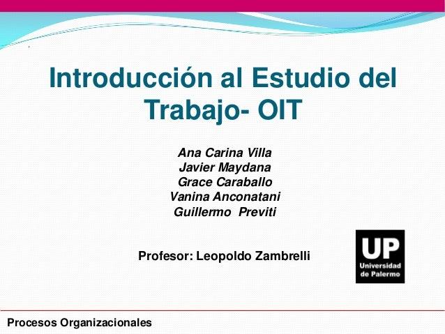 Introducción al Estudio del Trabajo- OIT Ana Carina Villa Javier Maydana Grace Caraballo Vanina Anconatani Guillermo Previ...