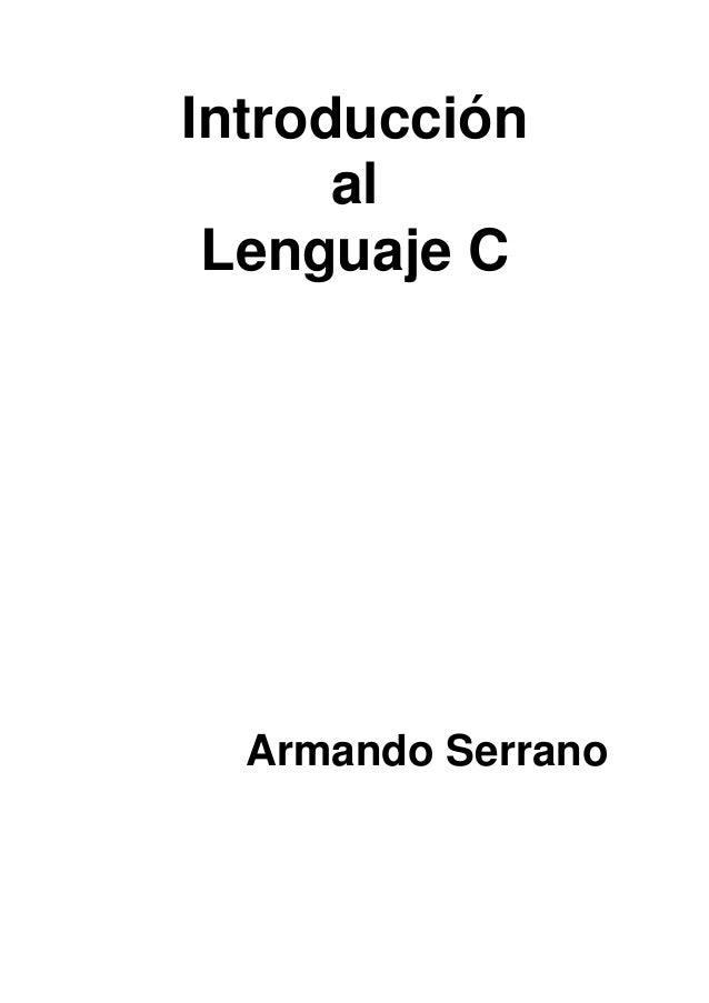 Introducción al Lenguaje C Armando Serrano