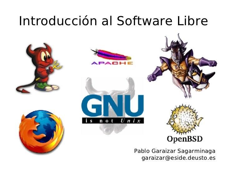 Introducción al Software Libre <ul><ul><li>Pablo Garaizar Sagarminaga </li></ul></ul><ul><ul><li>[email_address] </li></ul...