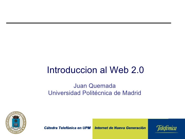 Introduccion al Web 2.0   Juan Quemada Universidad Politécnica de Madrid