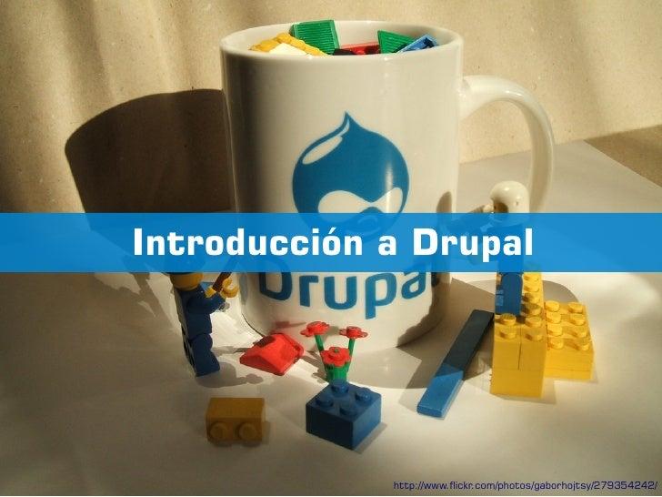 Introducción a Drupal             http://www.flickr.com/photos/gaborhojtsy/279354242/