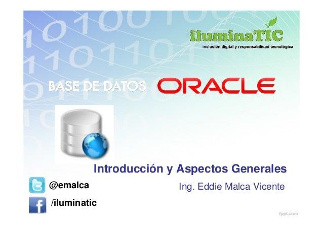 Introducción y Aspectos Generales@emalca                 Ing. Eddie Malca Vicente/iluminatic