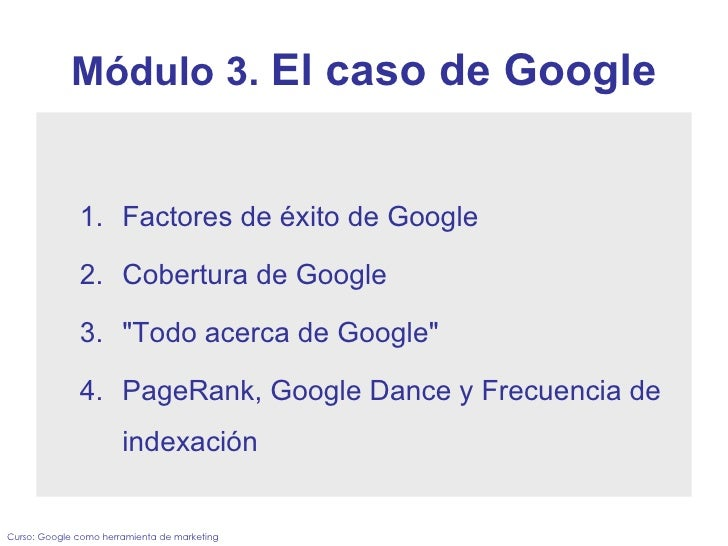 Módulo 3.  El caso de Google <ul><ul><li>Factores de éxito de Google </li></ul></ul><ul><ul><li>Cobertura de Google </li><...
