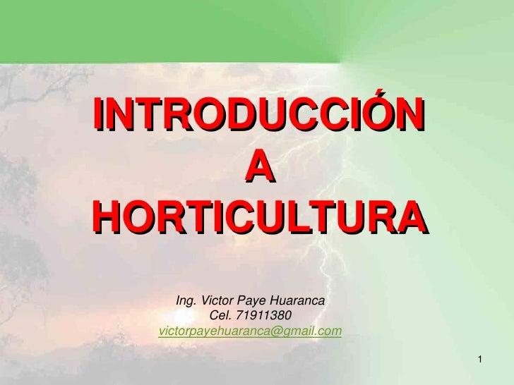 INTRODUCCIÓN      AHORTICULTURA     Ing. Victor Paye Huaranca           Cel. 71911380  victorpayehuaranca@gmail.com       ...