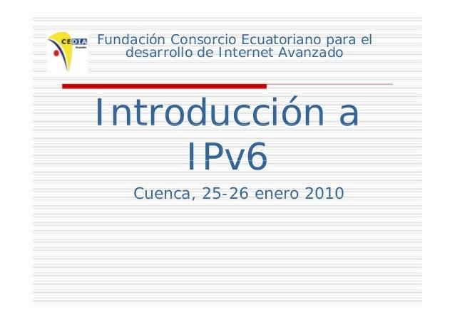Fundación Consorcio Ecuatoriano para el desarrollo de Internet Avanzadodesarrollo de Internet Avanzado Introducción aIntro...