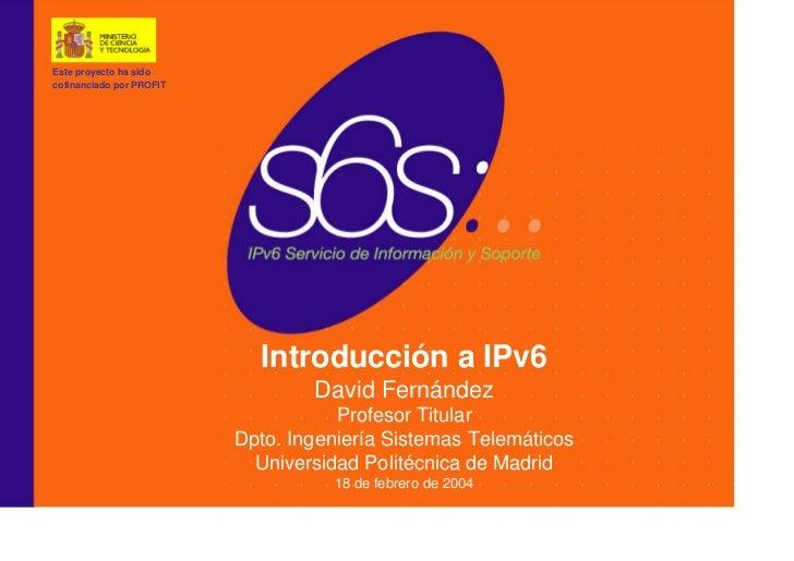 Este proyecto ha sidowww.6sos.org cofinanciado por PROFIT                             Introducción a IPv6                 ...