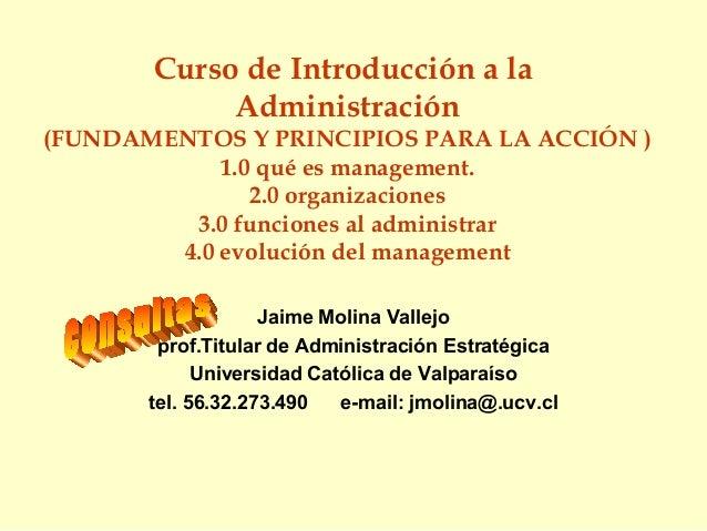 Curso de Introducción a la            Administración(FUNDAMENTOS Y PRINCIPIOS PARA LA ACCIÓN )            1.0 qué es manag...