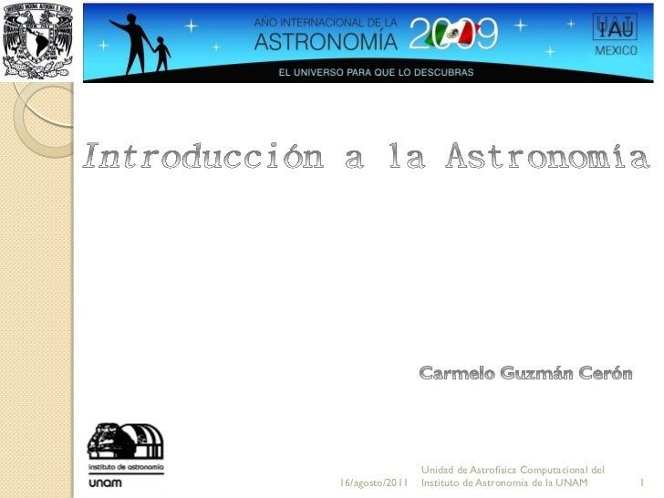 Unidad de Astrofísica Computacional del16/agosto/2011   Instituto de Astronomía de la UNAM        1