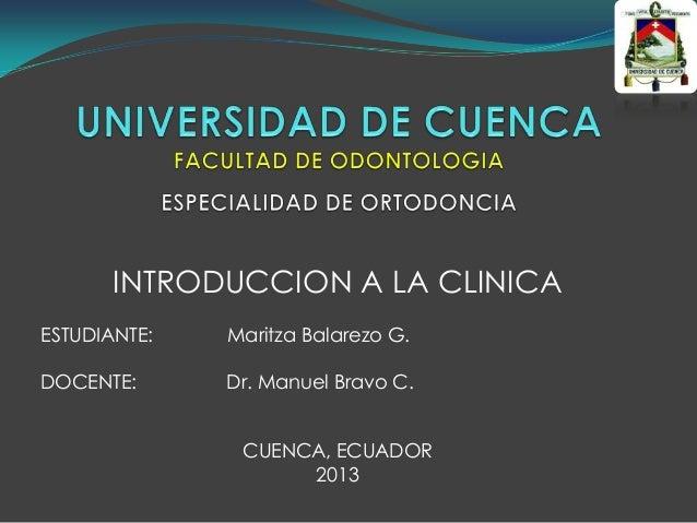 INTRODUCCION A LA CLINICA ESTUDIANTE: Maritza Balarezo G. DOCENTE: Dr. Manuel Bravo C. CUENCA, ECUADOR 2013