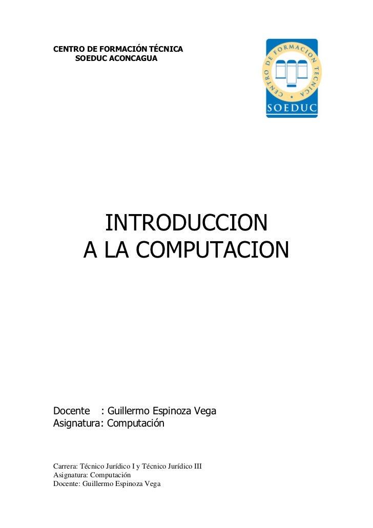 CENTRO DE FORMACIÓN TÉCNICA    SOEDUC ACONCAGUA            INTRODUCCION          A LA COMPUTACIONDocente : Guillermo Espin...