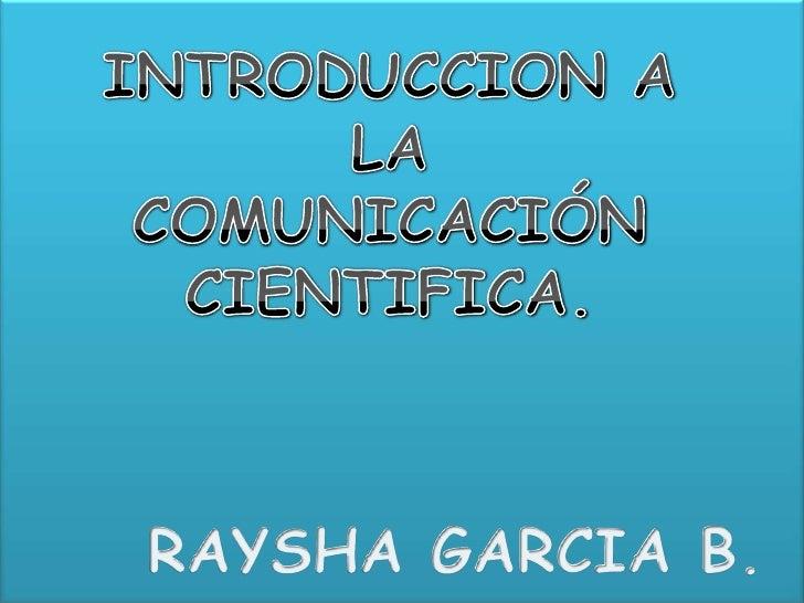 INTRODUCCION A LA COMUNICACIÓN CIENTIFICAINDICELA COMUNICACIÓN           CLASES Y NIVELES DE             COMUNICACION     ...