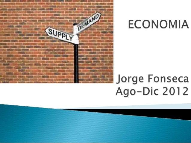 Objetivos de la unidad  Alcanzar una idea general de la economía, sus componentes e interrelaciones.  Conocer la importa...