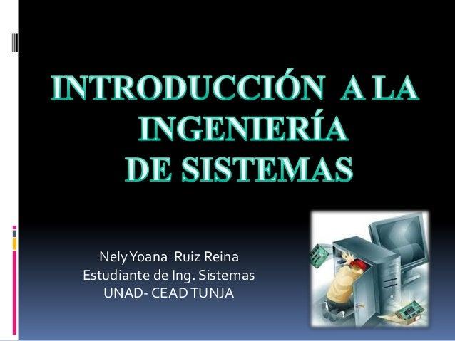 NelyYoana Ruiz Reina Estudiante de Ing. Sistemas UNAD- CEADTUNJA