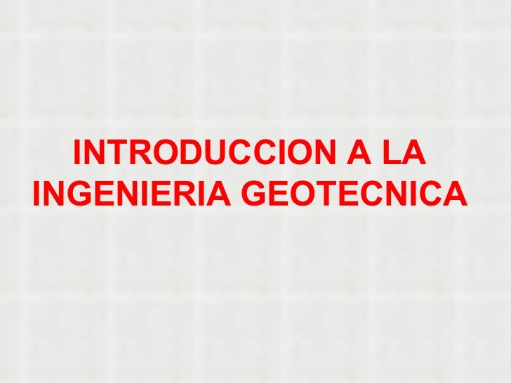 INTRODUCCION A LA INGENIERIA GEOTECNICA