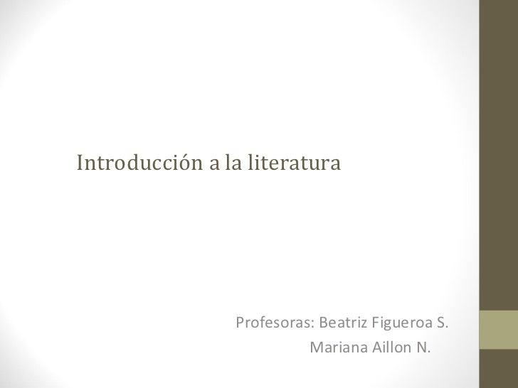 Introducción a la literatura                Profesoras: Beatriz Figueroa S.                          Mariana Aillon N.