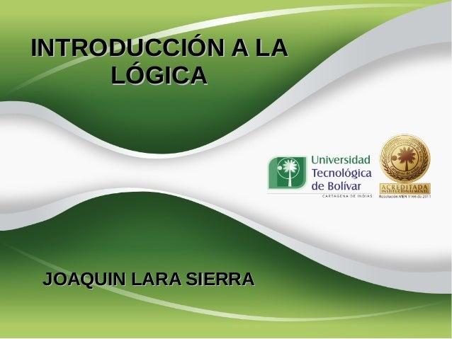 INTRODUCCIÓN A LA     LÓGICAJOAQUIN LARA SIERRA