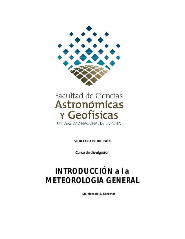SECRETARÍA DE DIFUSIÓN Curso de divulgación INTRODUCCIÓN a la METEOROLOGÍA GENERAL Lic. Horacio E. Sarochar