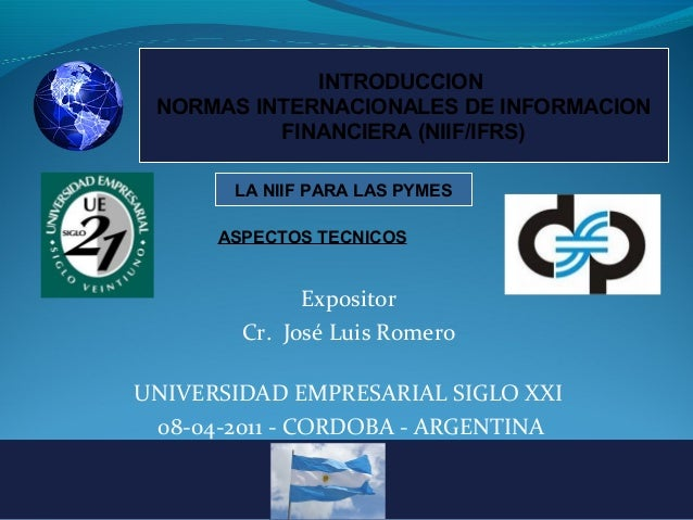 INTRODUCCION NORMAS INTERNACIONALES DE INFORMACION FINANCIERA (NIIF/IFRS) LA NIIF PARA LAS PYMES ASPECTOS TECNICOS  Exposi...