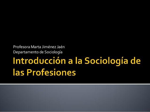 Profesora Marta Jiménez JaénDepartamento de Sociología
