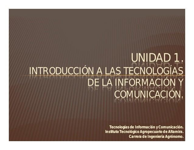 UNIDAD 1. INTRODUCCIÓN A LAS TECNOLOGÍAS DE LA INFORMACIÓN Y COMUNICACIÓN.  Tecnologías de Información y Comunicación. Ins...
