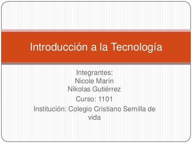 Introducción a la Tecnología               Integrantes:               Nicole Marín             Nikolas Gutiérrez          ...