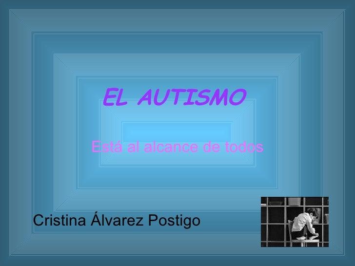 EL AUTISMO  Está al alcance de todos Cristina Álvarez Postigo