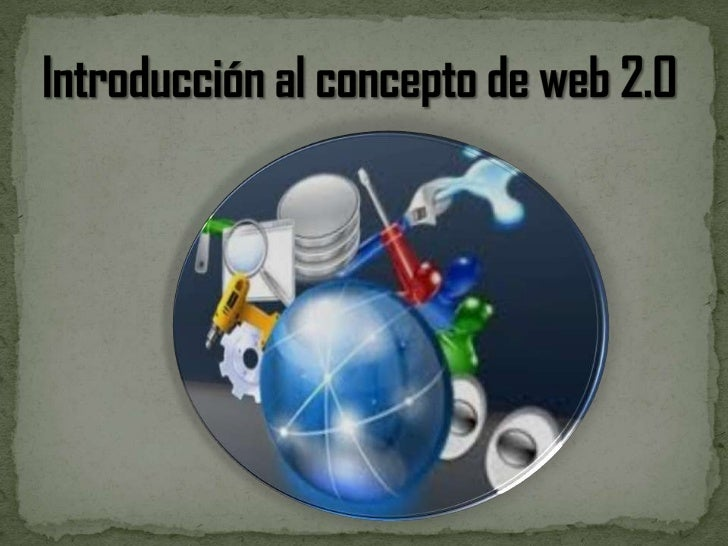 Introduccion al concepto de  web 2.0