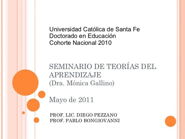 SEMINARIO DE TEORÍAS DEL APRENDIZAJE (Dra. Mónica Gallino) Mayo de 2011 PROF. LIC. DIEGO PEZZANO PROF. PABLO BONGIOVANNI U...