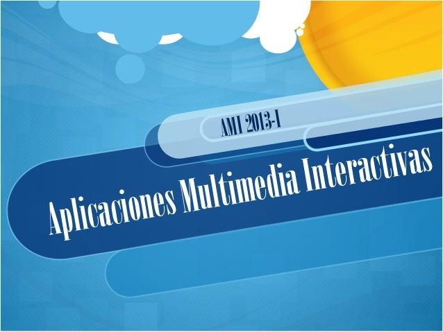 AplicacionesMultimediaInteractivasAMI2013-I