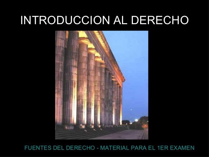 INTRODUCCION AL DERECHO FUENTES DEL DERECHO - MATERIAL PARA EL 1ER EXAMEN