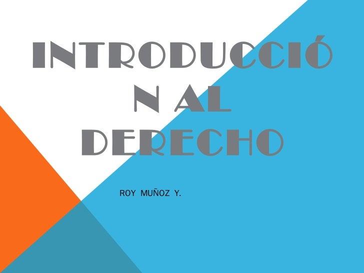 INTRODUCCIÓN AL DERECHO ROY  MUÑOZ  Y.