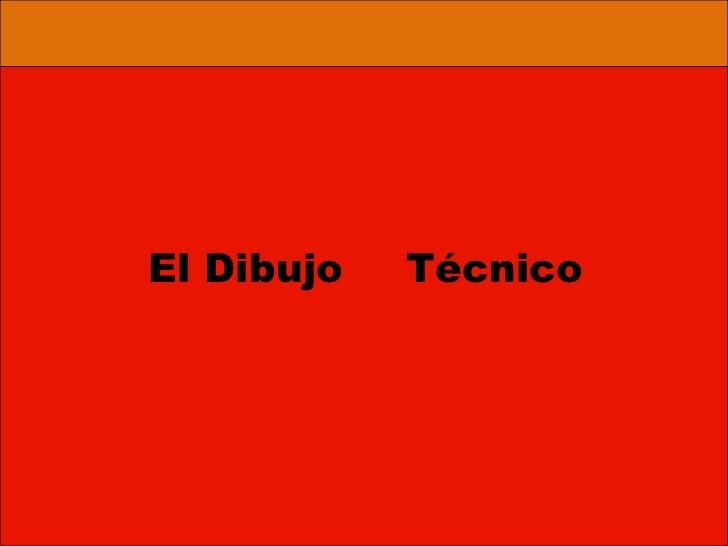 El Dibujo<br />Técnico<br />