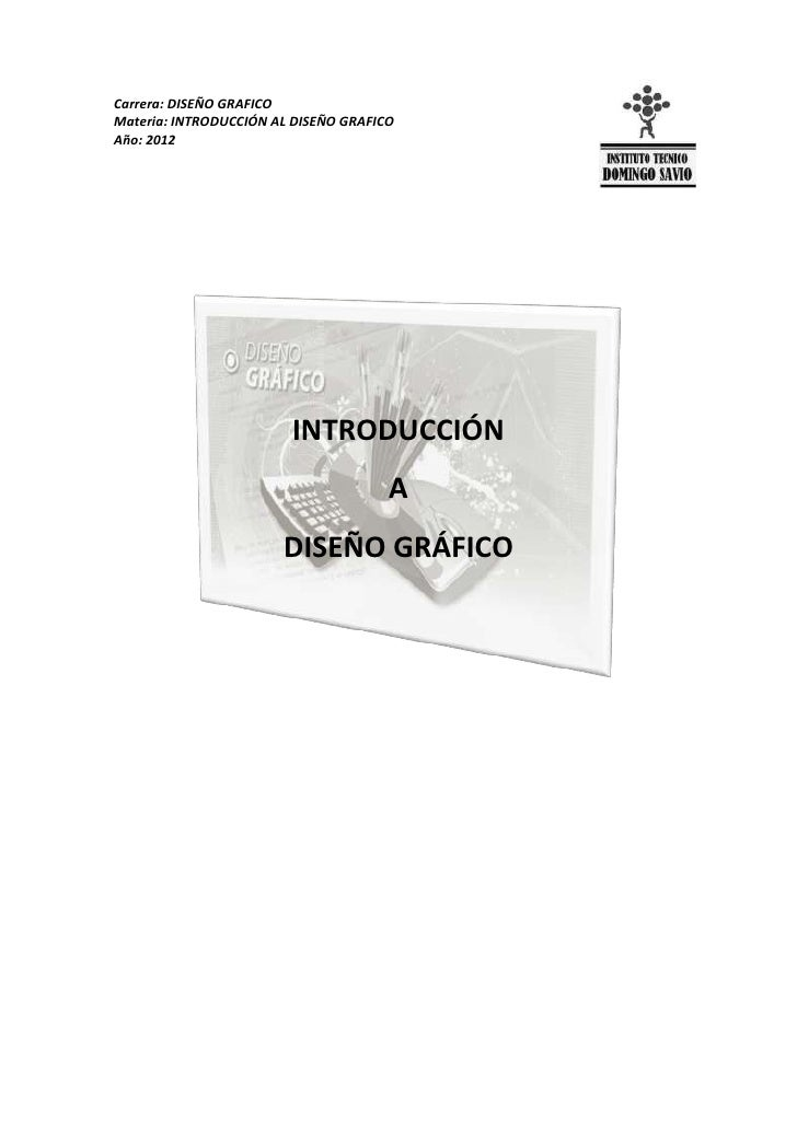 Carrera: DISEÑO GRAFICOMateria: INTRODUCCIÓN AL DISEÑO GRAFICOAño: 2012                        INTRODUCCIÓN               ...