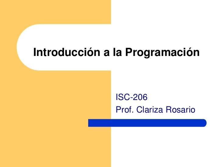 Introducción a la Programación              ISC-206              Prof. Clariza Rosario