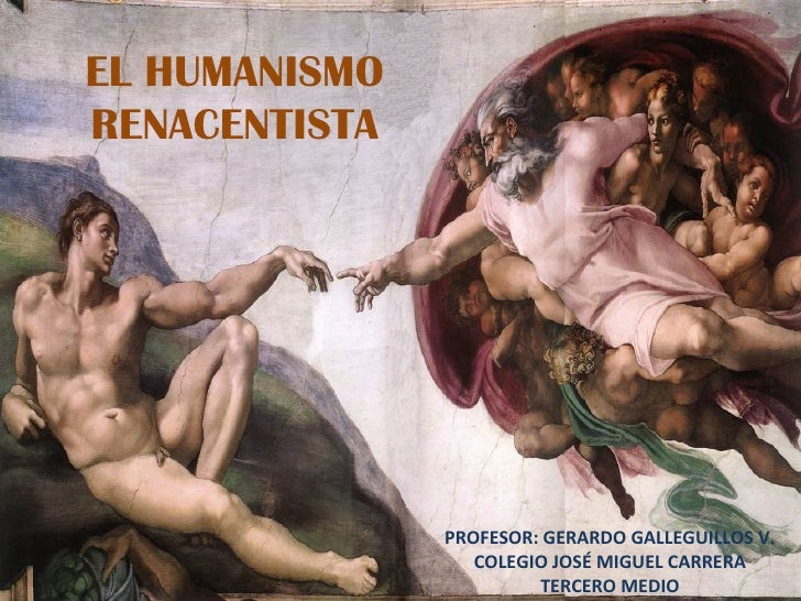 EL HUMANISMO RENACENTISTA PROFESOR: GERARDO GALLEGUILLOS V. COLEGIO JOSÉ MIGUEL CARRERA TERCERO MEDIO