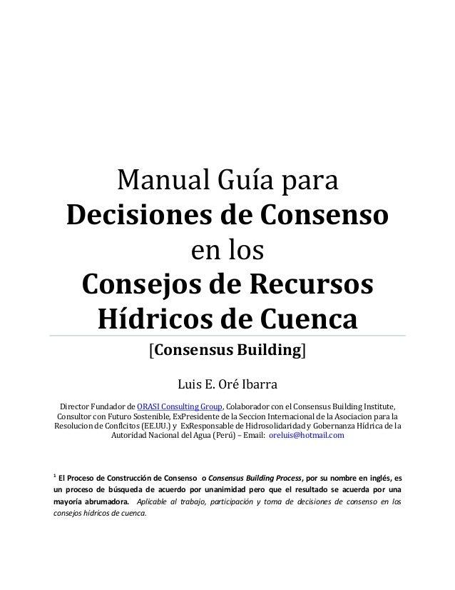 Manual Guía para Decisiones de Consenso en los Consejos de Recursos Hídricos de Cuenca [Consensus Building] Luis E. Oré Ib...