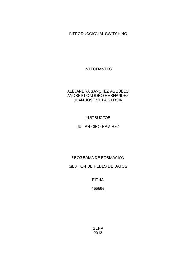 INTRODUCCION AL SWITCHINGINTEGRANTESALEJANDRA SANCHEZ AGUDELOANDRES LONDOÑO HERNANDEZJUAN JOSE VILLA GARCIAINSTRUCTORJULIA...
