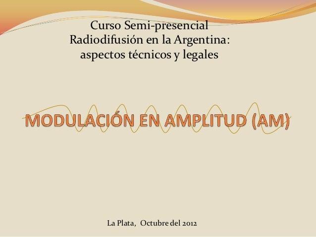 Curso Semi-presencialRadiodifusión en la Argentina:  aspectos técnicos y legales       La Plata, Octubre del 2012